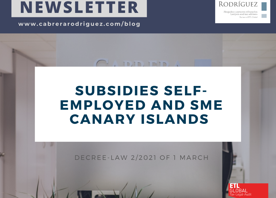 SUBSIDIES FROM THE GOVERNMENT OF THE CANARY ISLANDS FOR THE SELF-EMPLOYED AND SMEs AFFECTED BY THE CRISIS ARISING FROM COVID-19 (DECREE-LAW 2/2021, OF 1 MARCH)