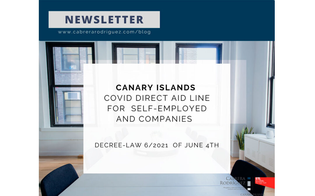 COVID DIRECT AID LINE TO SELF-EMPLOYED PERSONS AND COMPANIES IN THE AUTONOMOUS COMMUNITY OF THE CANARY ISLANDS DECREE-LAW 6/2021 OF 4 JUNE 2021
